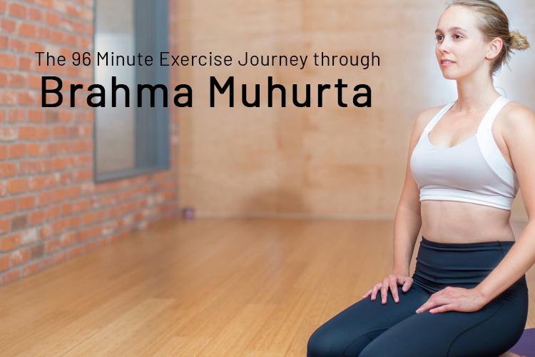 The 96 Minute Exercise Journey through  Brahma Muhurta