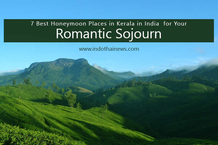 7 Best Honeymoon Places in Kerala in India  for Your Romantic Sojourn