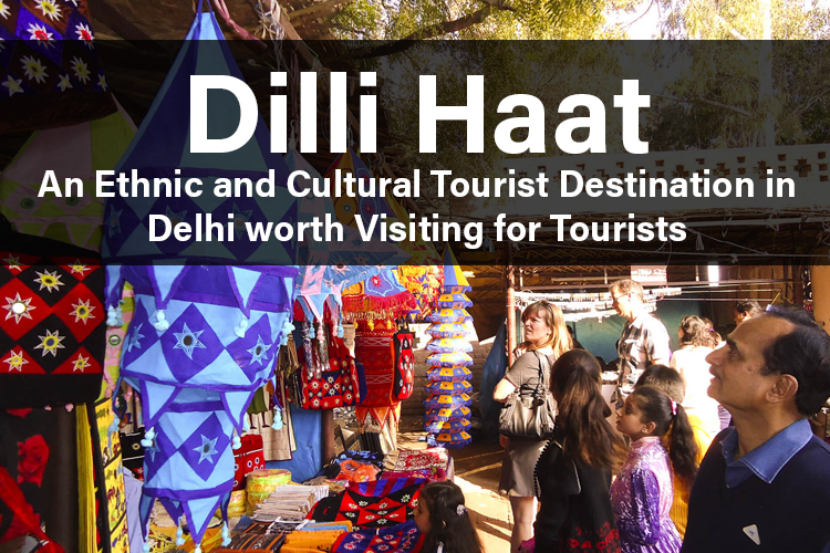 Dilli Haat – An Ethnic and Cultural Tourist Destination in Delhi worth Visiting for Tourists