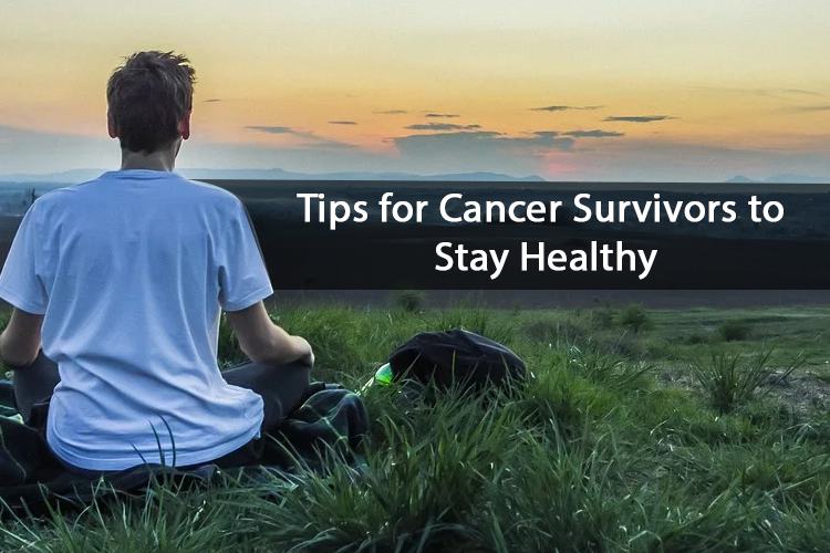 Tips for Cancer Survivors to Stay Healthy