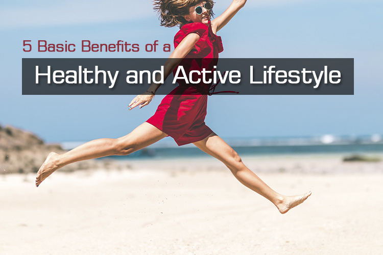 5 Basic Benefits of a Healthy and Active Lifestyle