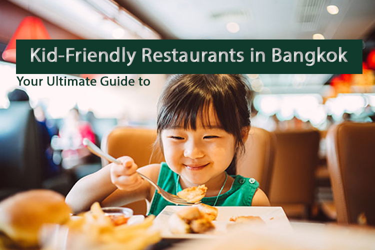Your Ultimate Guide to Kid-Friendly Restaurants in Bangkok