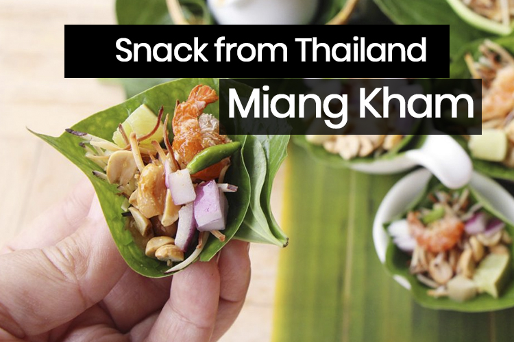 Know Everything about Miang Kham - History, Recipe | Thai Snack Food