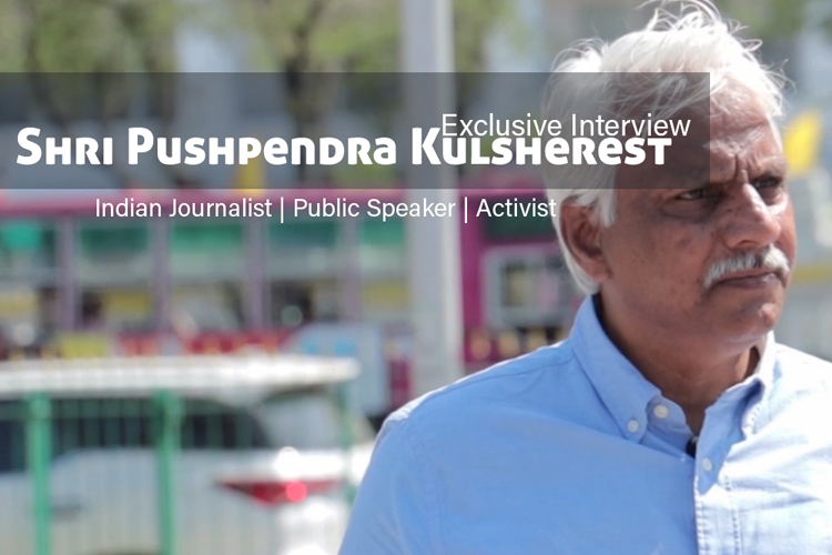 Exclusive Interview – Shri Pushpendra Kulshrestha