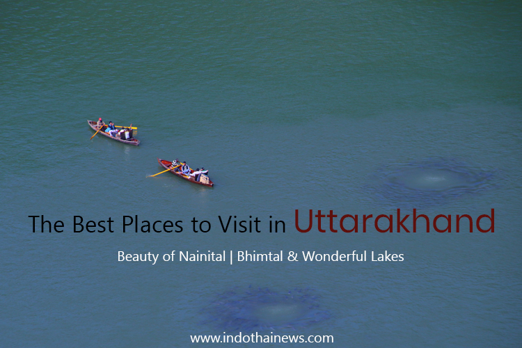 The Best Places to Visit in Uttarakhand | Beauty of Nainital | Bhimtal & Wonderful Lakes