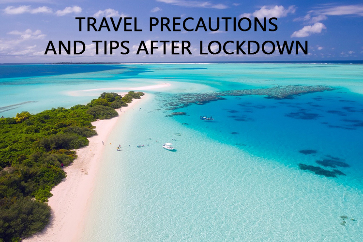 Travel Precautions and Tips after Lockdown