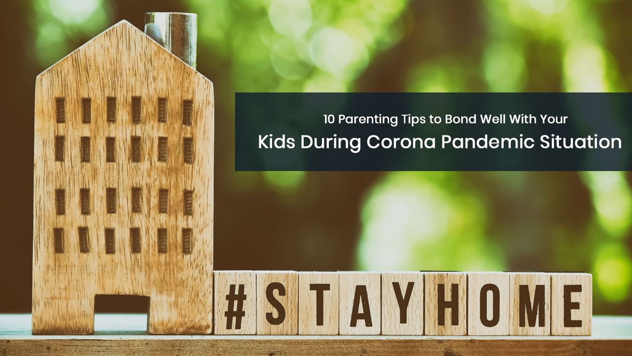 10 Parenting Tips to Bond Well With Your Kids During Corona Pandemic Situation