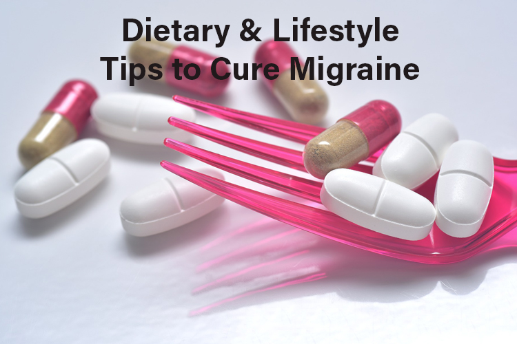 Dietary & Lifestyle Tips to Cure Migraine